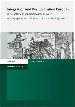 Integration und Desintegration Europas von Schulz,  Günther, Spoerer,  Mark