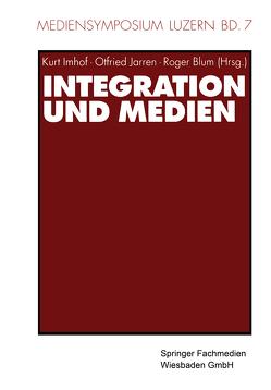Integration und Medien von Blum,  Roger, Imhof,  Kurt, Jarren,  Otfried