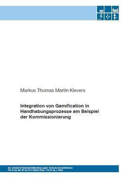 Integration von Gamification in Handhabungsprozesse am Beispiel der Kommissionierung von Klevers,  Markus