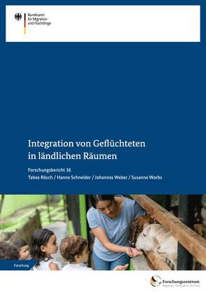 Integration von Geflüchteten in ländlichen Räumen von Rösch,  Tabea, Schneider,  Hanne, Weber,  Johannes, Worbs,  Susanne
