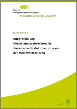 Integration von Niedertemperaturwärme in thermische Produktionsprozesse der Molkeverarbeitung von Schumm,  Gregor
