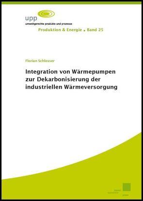 Integration von Wärmepumpen zur Dekarbonisierung der industriellen Wärmeversorgung von Schlosser,  Florian