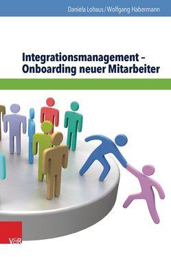 Integrationsmanagement – Onboarding neuer Mitarbeiter von Habermann,  Wolfgang, Lohaus,  Daniela