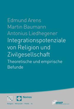 Integrationspotenziale von Religion und Zivilgesellschaft von Arens,  Edmund, Baumann,  Martin, Liedhegener,  Antonius