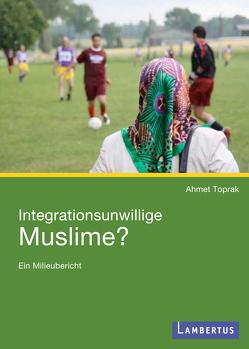 Integrationsunwillige Muslime? von Toprak,  Ahmet