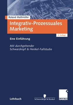 Integrativ-Prozessuales Marketing von Mattmüller,  Roland