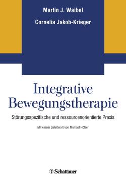 Integrative Bewegungstherapie von Hölzer,  Michael, Jacob-Krieger,  Cornelia, Waibel,  Martin J