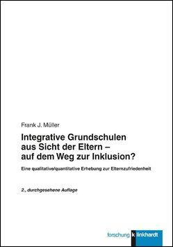 Integrative Grundschulen aus Sicht der Eltern – auf dem Weg zur Inklusion? von Müller,  Frank J.