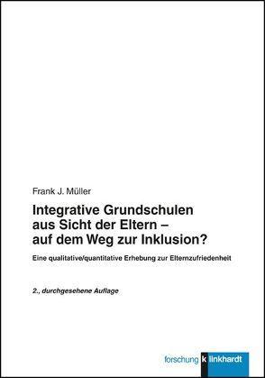Integrative Grundschulen aus Sicht der Eltern – auf dem Weg zur Inklusion? von Müller,  Frank J