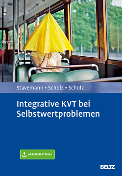 Integrative KVT bei Selbstwertproblemen von Scholz,  Andreas, Scholz,  Katrin, Stavemann,  Harlich H.