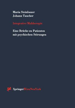 Integrative Maltherapie von Steinbauer,  Maria, Taucher,  Johann
