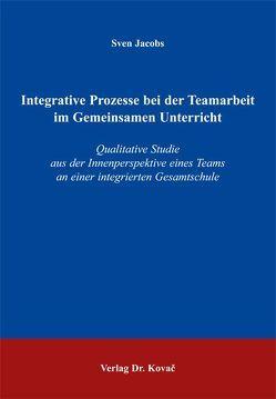 Integrative Prozesse bei der Teamarbeit im Gemeinsamen Unterricht von Jacobs,  Sven