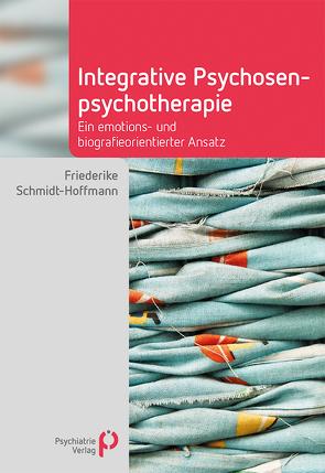 Integrative Psychosenpsychotherapie von Schmidt-Hoffmann,  Friederike
