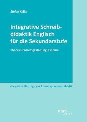 Integrative Schreibdidaktik Englisch für die Sekundarstufe von Keller,  Stefan