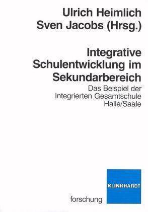 Integrative Schulentwicklung im Sekundarbereich von Heimlich,  Ulrich, Jacobs,  Sven