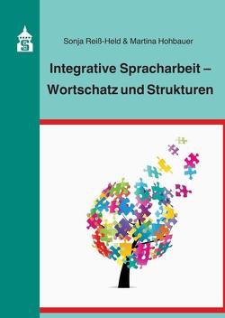 Integrative Spracharbeit – Wortschatz und Strukturen von Hohbauer,  Martina, Reiß-Held,  Sonja