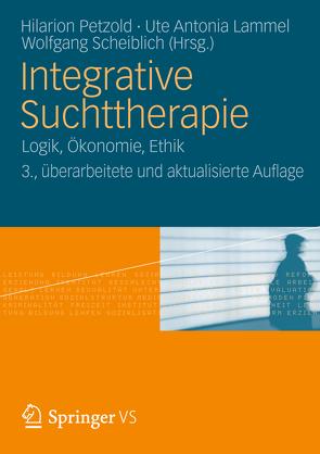 Integrative Suchttherapie von Lammel,  Ute Antonia, Petzold,  Hilarion, Scheiblich,  Wolfgang
