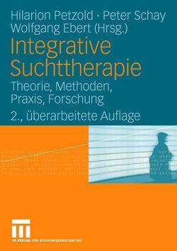 Integrative Suchttherapie von Ebert,  Wolfgang, Petzold,  Hilarion, Schay,  Peter