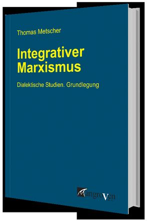 Integrativer Marxismus von Metscher,  Thomas