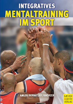 Integratives Mentaltraining im Sport von Amler,  Wolfgang, Bernatzky,  Patrick, Knörzer,  Wolfgang