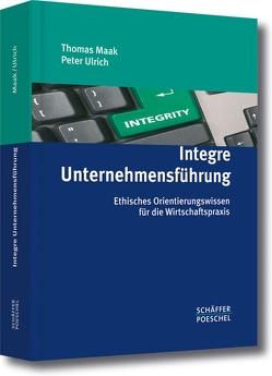 Integre Unternehmensführung von Maak,  Thomas, Ulrich,  Peter