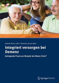 Integriert versorgen bei Demenz von Richter,  Stefanie, Waehnke,  Olaf H., Zabel,  Ronald R.