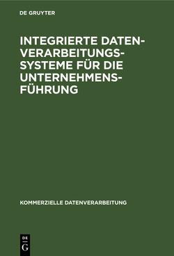 Integrierte Datenverarbeitungssysteme für die Unternehmensführung von Gsell,  Peter J., Kalscheuer,  Hans D.