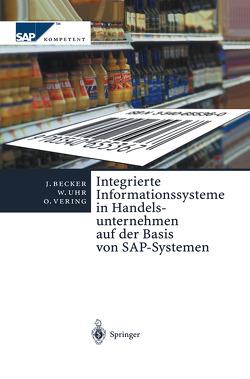 Integrierte Informationssysteme in Handelsunternehmen auf der Basis von SAP-Systemen von Becker,  Jörg, Ehlers,  L., Kosilek,  E., Neumann,  S, Uhr,  Wolfgang, Vering,  Oliver
