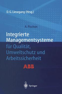 Integrierte Managementsysteme für Qualität, Umweltschutz und Arbeitssicherheit von Liesegang,  Dietfried G., Pischon,  Alexander