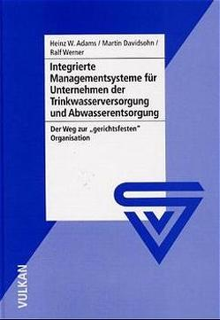 Integrierte Managementsysteme für Unternehmen der Trinkwasserversorgung und Abwasserentsorgung von Adams,  Heinz W, Davidsohn,  Martin, Werner,  Ralf