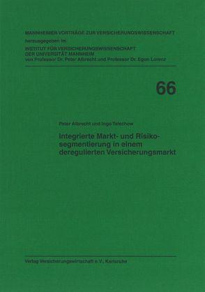 Integrierte Markt- und Risikosegmentierung in einem deregulierten Versicherungsmarkt von Albrecht,  Peter, Telschow,  Ingo