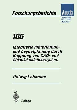 Integrierte Materialfluß- und Layoutplanung durch Kopplung von CAD- und Ablaufsimulationssystem von Lehmann,  Helwig