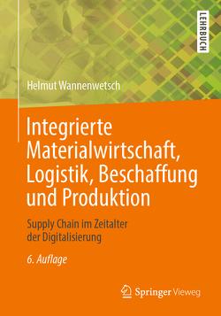 Integrierte Materialwirtschaft, Logistik, Beschaffung und Produktion von Wannenwetsch,  Helmut