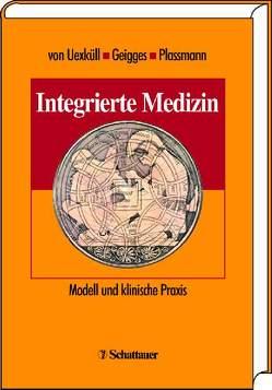 Integrierte Medizin von Geigges,  Werner, Plassmann,  Reinhard, Uexküll,  Thure von