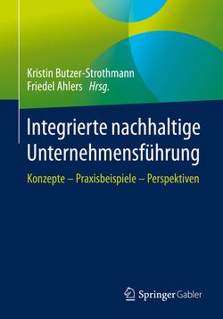 Integrierte nachhaltige Unternehmensführung von Ahlers,  Friedel, Butzer-Strothmann,  Kristin