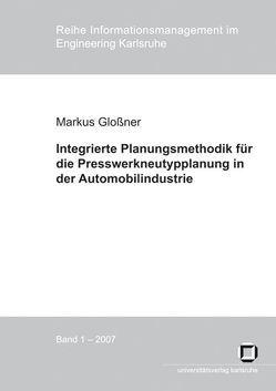 Integrierte Planungsmethodik für die Presswerkneutypplanung in der Automobilindustrie von Gloßner,  Markus