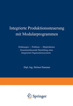 Integrierte Produktionssteuerung mit Modularprogrammen von Hammer,  Helmut