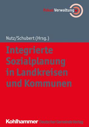 Integrierte Sozialplanung in Landkreisen und Kommunen von Nutz,  Anna, Schubert,  Herbert