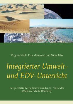 Integrierter Umwelt- und EDV-Unterricht von Frist,  Torge, Mohamed,  Esra, Noch,  Magnus, Rubbeling,  Hendrik