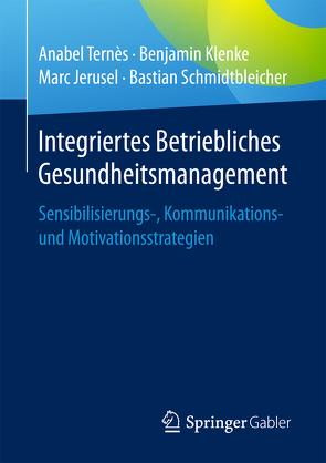 Integriertes Betriebliches Gesundheitsmanagement von Jerusel,  Marc, Klenke,  Benjamin, Schmidtbleicher,  Bastian, Ternès,  Anabel