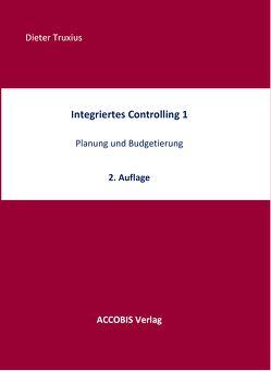 Integriertes Controlling 1, 2. Auflage von Truxius,  Dieter