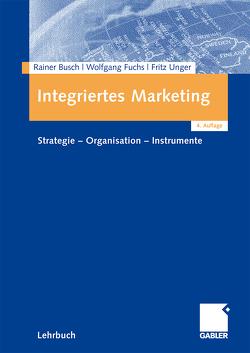 Integriertes Marketing von Busch,  Rainer, Fuchs,  Wolfgang, Unger,  Fritz