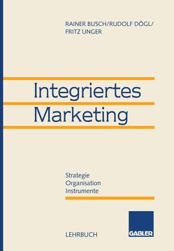 Integriertes Marketing von Busch,  Rainer, Dögl,  Rudolf, Unger,  Fritz