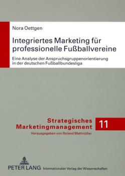 Integriertes Marketing für professionelle Fußballvereine von Oettgen,  Nora