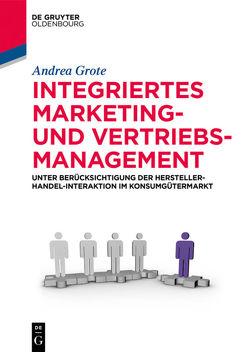 Integriertes Marketing- und Vertriebsmanagement von Grote,  Andrea
