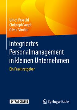 Integriertes Personalmanagement in kleinen Unternehmen von Pekruhl,  Ulrich, Strohm,  Oliver, Vogel,  Christoph