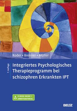 Integriertes Psychologisches Therapieprogramm bei schizophren Erkrankten IPT von Brenner,  Hans D, Müller,  Daniel Dr., Roder,  Volker