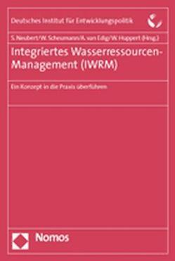 Integriertes Wasserressourcen-Management (IWRM) von Edig,  Annette van, Huppert,  Walter, Neubert,  Susanne, Scheumann,  Waltina
