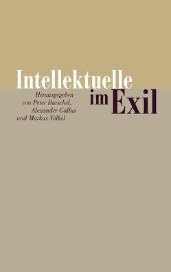 Intellektuelle im Exil von Burschel,  Peter, Gallus,  Alexander, Völkel,  Markus
