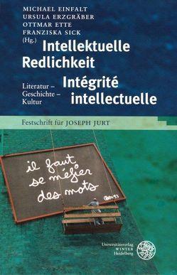 Intellektuelle Redlichkeit – Intégrité intellectuelle von Einfalt,  Michael, Erzgräber,  Ursula, Ette,  Ottmar, Sick,  Franziska